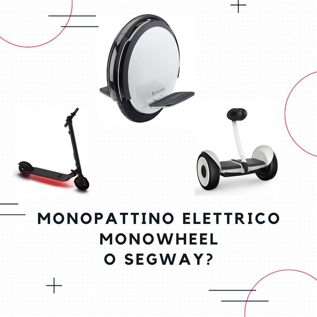 monopattino elettrico monowheel o segway