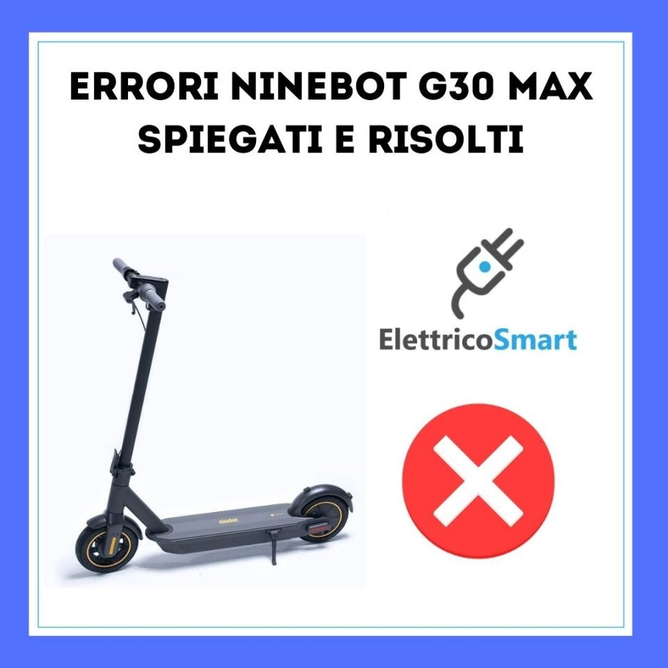 Lista Errori Ninebot G30 MAX Spiegati e Risolti da elettricosmart.it