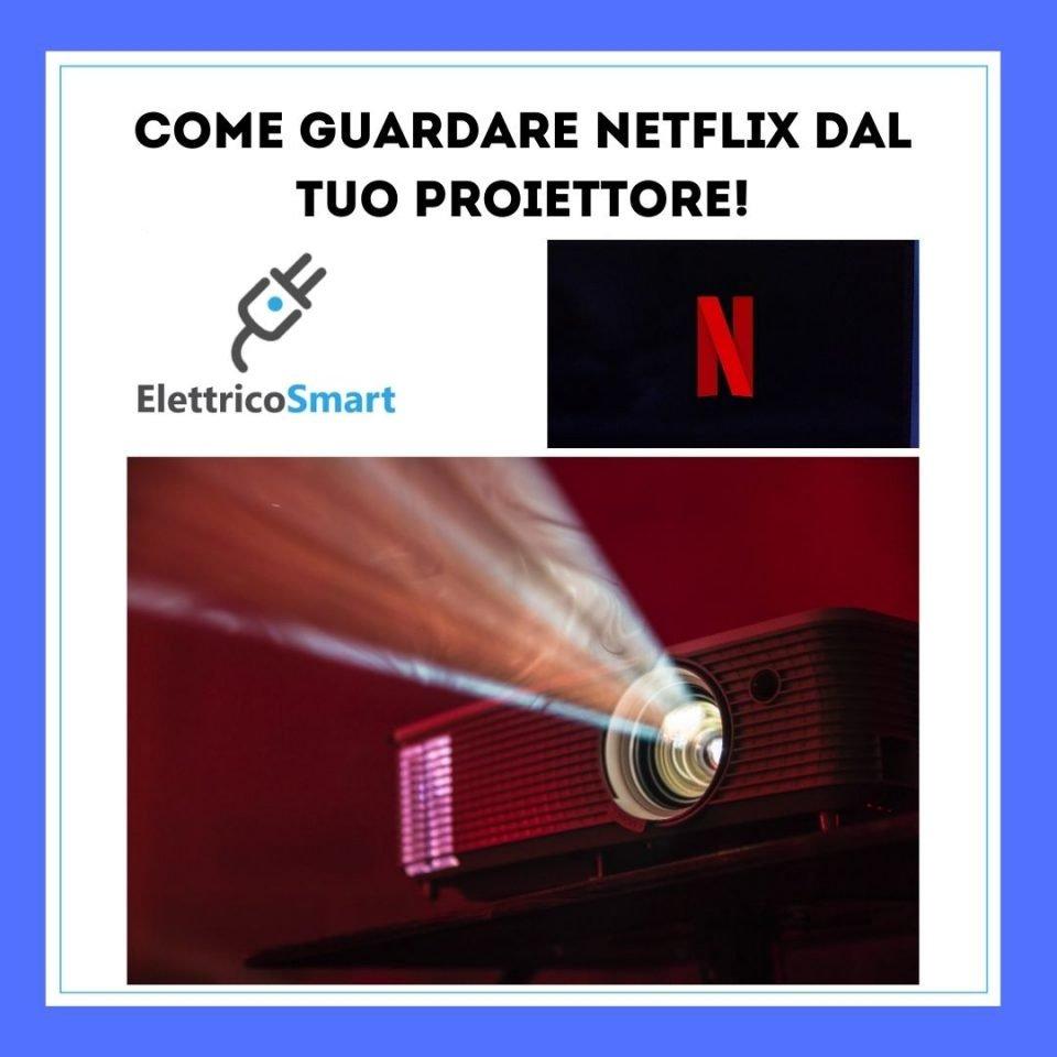 come vedere netflix con video proiettore copertina
