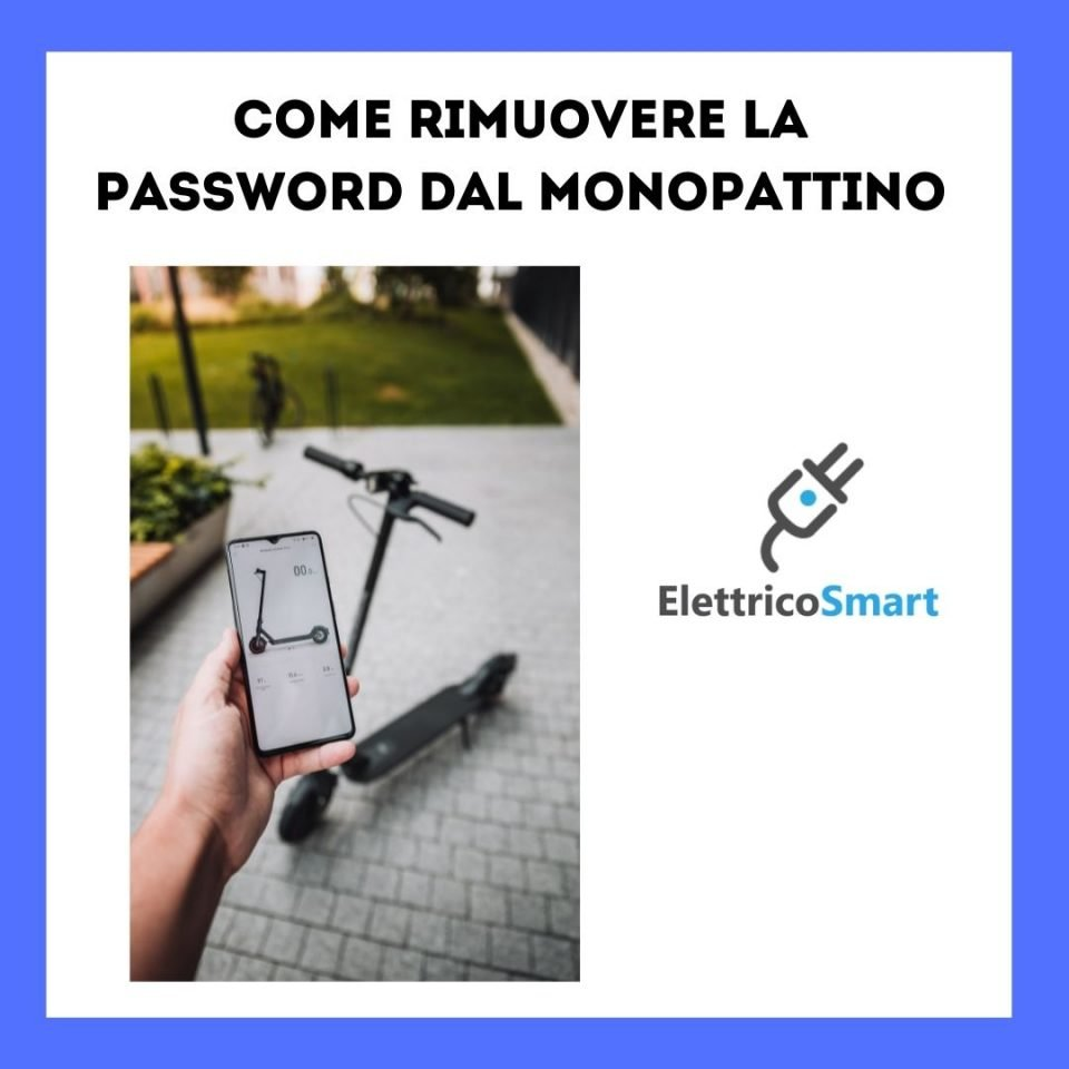 come rimuovere la password dal monopattino elettrico guida copertina elettricosmart