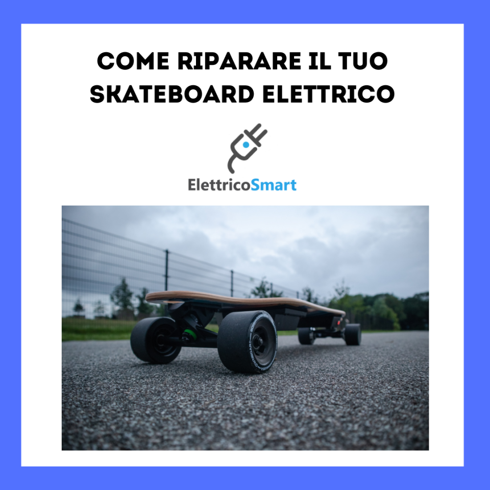 guida come riparare skateboard elettrico